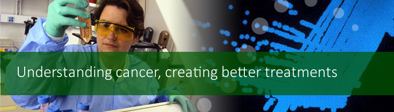 Understanding cancer, creating better treatments banner